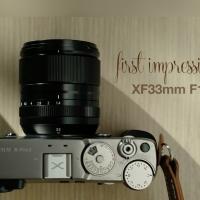 XF33mm F1.4 WR, First Impression.