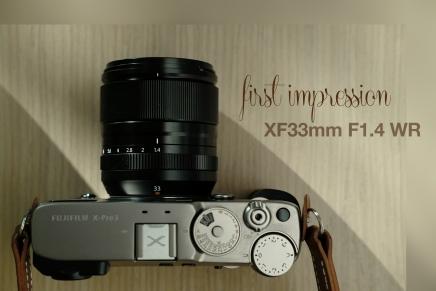 XF33mm F1.4 WR, FirstImpression.